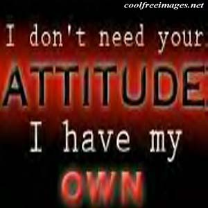Don't Show me Attitude. I have my own