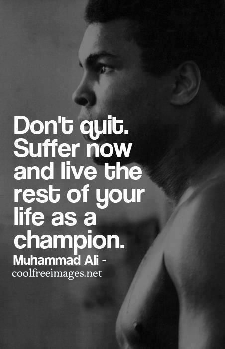 Dont Quit Suffer Now And Live The Rest Of Your Life As A Champion