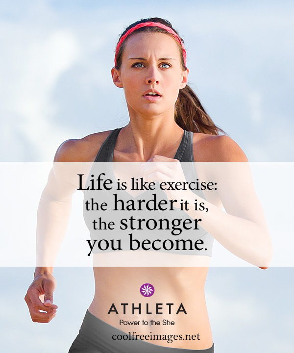 Life is like exercise: the harder it is, the stronger you become - Online Inspirational Sports Quotes Pictures