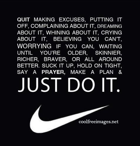 Quit making excuses. Nike - Online Inspirational Sports Quotes Pictures