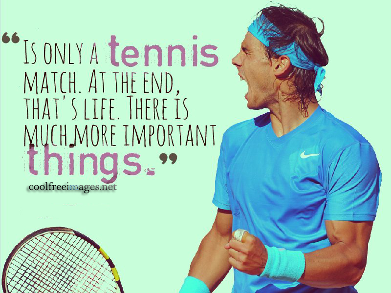 Is only a tennis match. At the end thats life. Rafael Nadal - Best Online Inspirational Sports Quotes Pictures