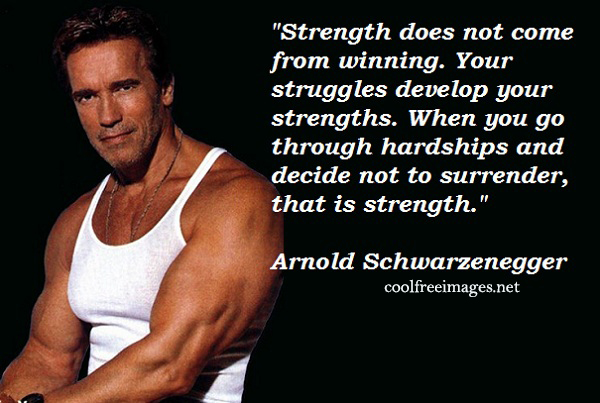 Strength does not come from winning. Your struggle develop your strength. Arnold Schwarzenegger - Online Inspirational Sports Quotes Pictures