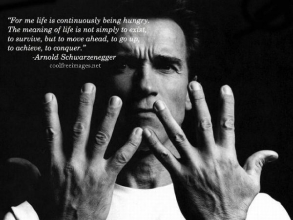 For me life is continously being hungry. The meaning of life is not simply exist, to survive, but to move ahead, to go up, to achieve,  to conquer. Arnold Schwarzenegger - Best Online Inspirational Sports Quotes Pictures