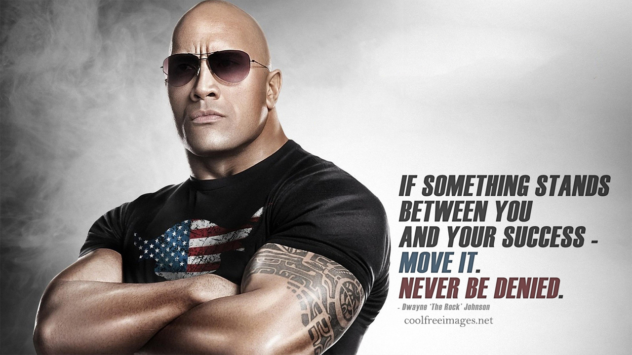 If something stands between you and success. Move it. Never be denied. Dwayne'The Rock'Johnson - Best Inspirational Sports Quotes Images