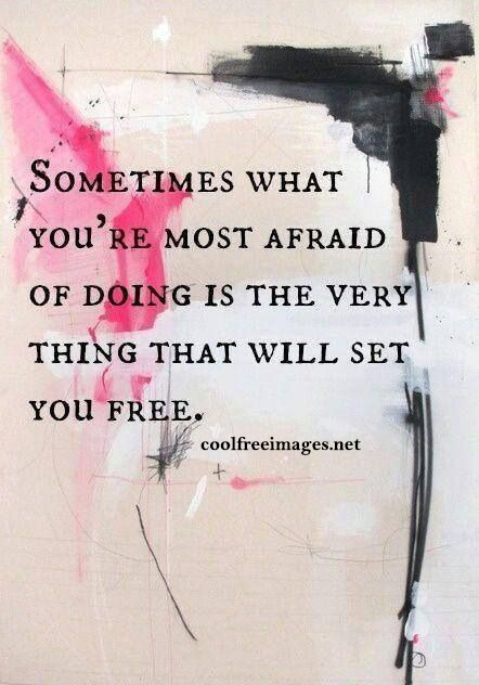 Sometimes what you're most afraid of doing is the very thing that will set you free. - Best Positive Quotes