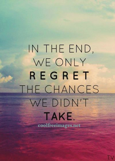 In the end, we only regret the chances we didn't take. - Best Online Positive Quotes Pictures